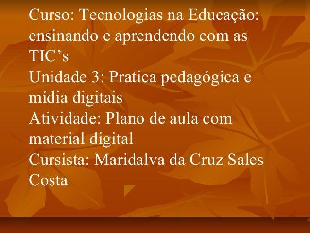 Curso: Tecnologias na Educação: ensinando e aprendendo com as TIC's Unidade 3: Pratica pedagógica e mídia digitais Ativida...