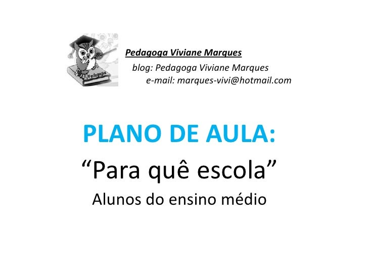 Pedagoga Viviane Marques                   blog: Pedagoga Viviane Marques                                 e-mail: marques-...