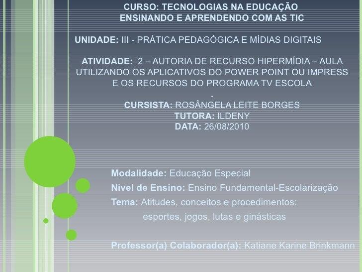 CURSO: TECNOLOGIAS NA EDUCAÇÃO  ENSINANDO E APRENDENDO COM AS TIC UNIDADE:  III - PRÁTICA PEDAGÓGICA E MÍDIAS DIGITAIS  AT...