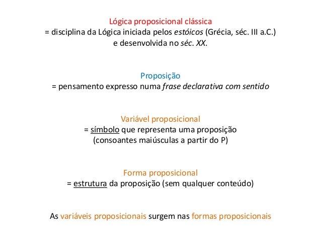 Lógica proposicional clássica  = disciplina da Lógica iniciada pelos estóicos (Grécia, séc. III a.C.)  e desenvolvida no s...