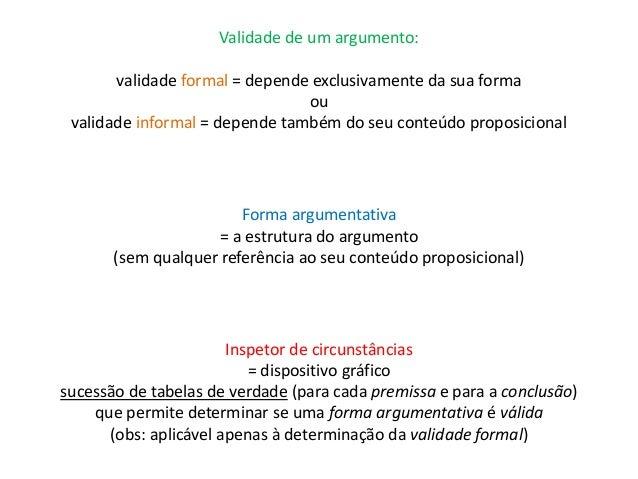 Validade de um argumento:  validade formal = depende exclusivamente da sua forma  ou  validade informal = depende também d...