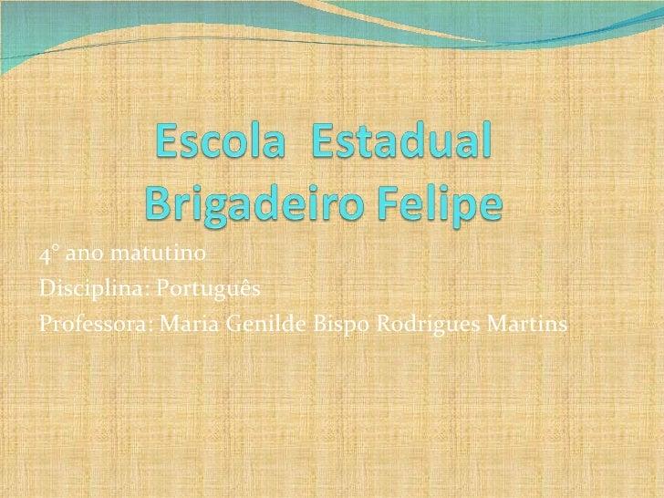 4° ano matutino  Disciplina: Português Professora: Maria Genilde Bispo Rodrigues Martins