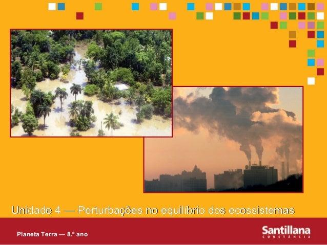 Unidade 4 — Perturbações no equilíbrio dos ecossistemas            Perturbações Planeta Terra — 8.º ano