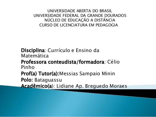 Disciplina: Currículo e Ensino da Matemática Professora conteudista/formadora: Célio Pinho Prof(a) Tutor(a):Messias Sampai...