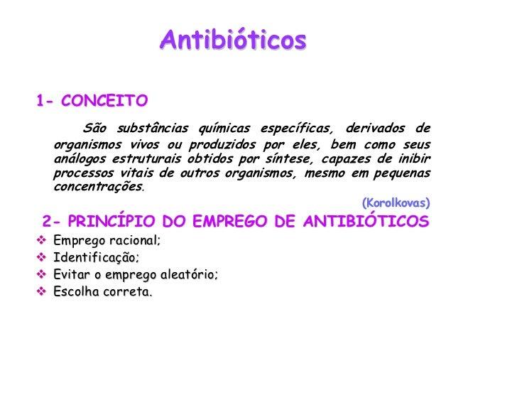 Antibióticos1- CONCEITO      São substâncias químicas específicas, derivados de organismos vivos ou produzidos por eles, b...