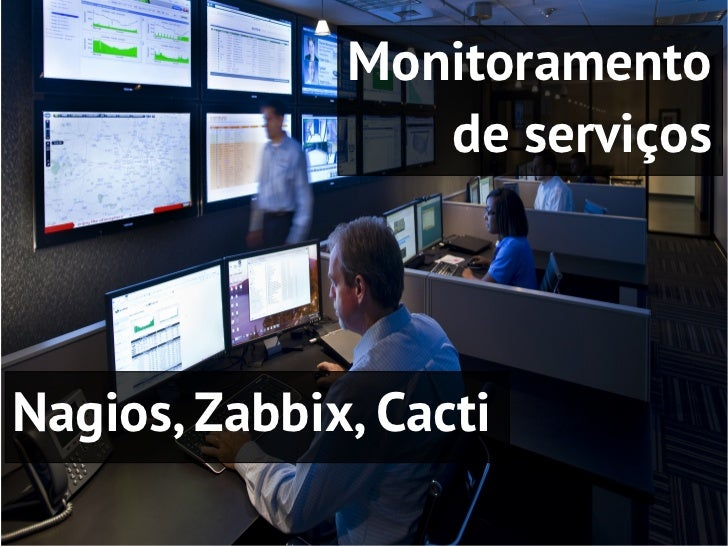 Monitoramento                 de serviçosNagios, Zabbix, Cacti