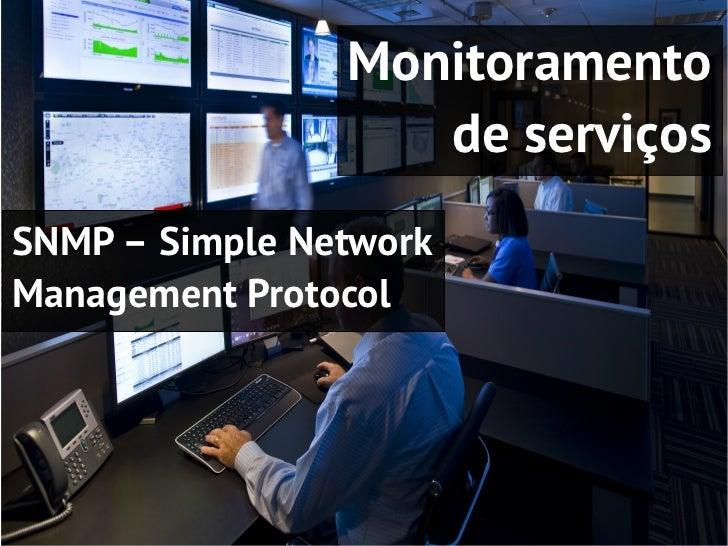 Monitoramento                   de serviçosSNMP – Simple NetworkManagement Protocol