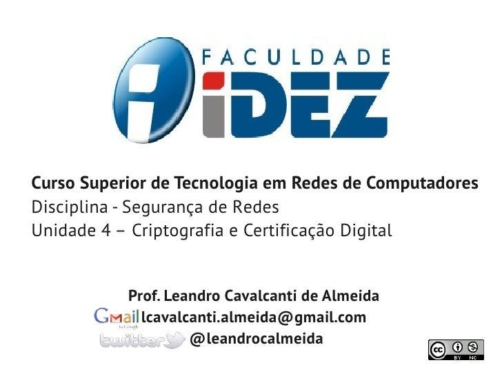 Curso Superior de Tecnologia em Redes de ComputadoresDisciplina - Segurança de RedesUnidade 4 – Criptografia e Certificaçã...