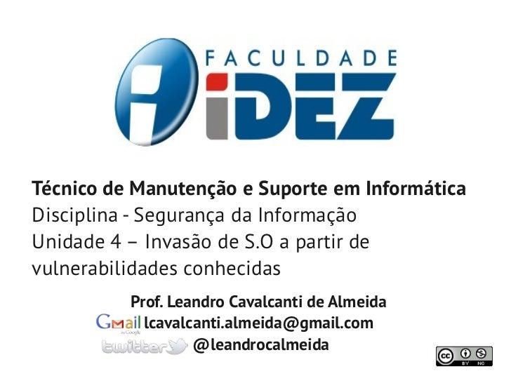 Técnico de Manutenção e Suporte em InformáticaDisciplina - Segurança da InformaçãoUnidade 4 – Invasão de S.O a partir devu...