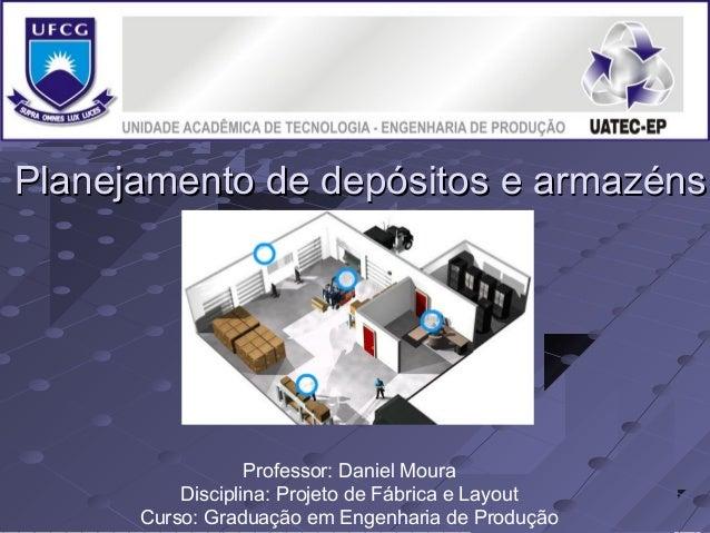 Planejamento de depósitos e armazénsPlanejamento de depósitos e armazéns Professor: Daniel Moura Disciplina: Projeto de Fá...