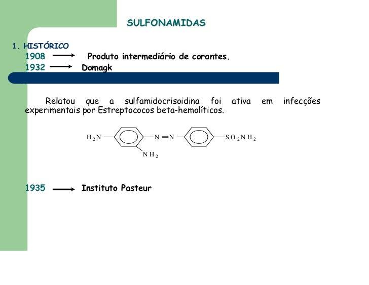 SULFONAMIDAS1. HISTÓRICO  1908          Produto intermediário de corantes.  1932         Domagk       Relatou que a sulfam...