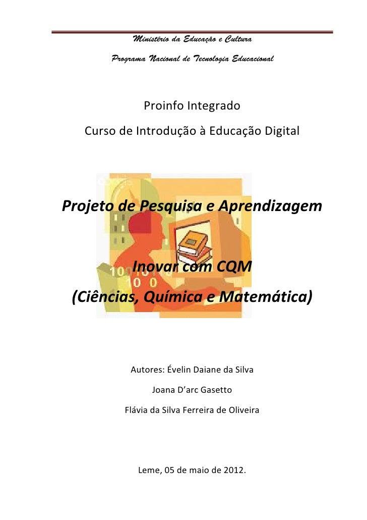 Proinfo Integrado  Curso de Introdução à Educação DigitalProjeto de Pesquisa e Aprendizagem           Inovar com CQM (Ciên...