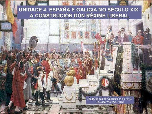 UNIDADE 4. ESPAÑA E GALICIA NO SÉCULO XIX: A CONSTRUCIÓN DÚN RÉXIME LIBERAL Promulgación da Constitución de 1812. Salvador...