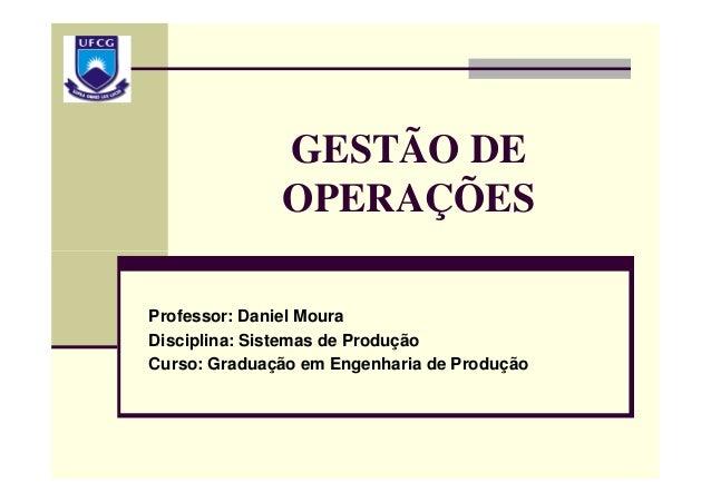 GESTÃO DE OPERAÇÕES Professor: Daniel Moura Disciplina: Sistemas de Produção Curso: Graduação em Engenharia de Produção