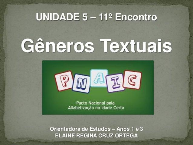 UNIDADE 5 – 11º Encontro  Gêneros Textuais  Orientadora de Estudos – Anos 1 e 3 ELAINE REGINA CRUZ ORTEGA