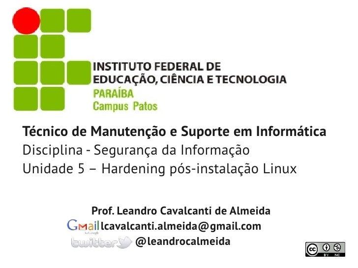 Técnico de Manutenção e Suporte em InformáticaDisciplina - Segurança da InformaçãoUnidade 5 – Hardening pós-instalação Lin...