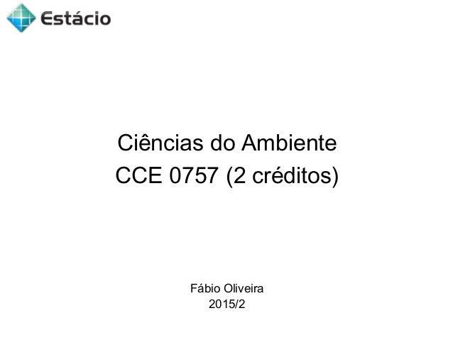 Ciências do Ambiente CCE 0757 (2 créditos) Fábio Oliveira 2015/2