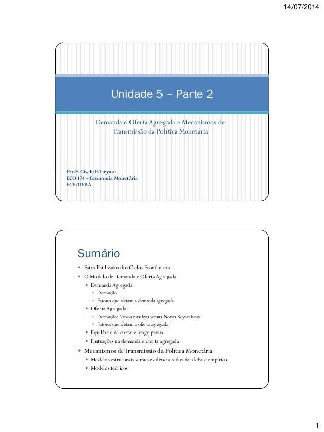 14/07/2014 1 Demanda e Oferta Agregada e Mecanismos de Transmissão da Política Monetária Unidade 5 – Parte 2 Profa. Gisele...