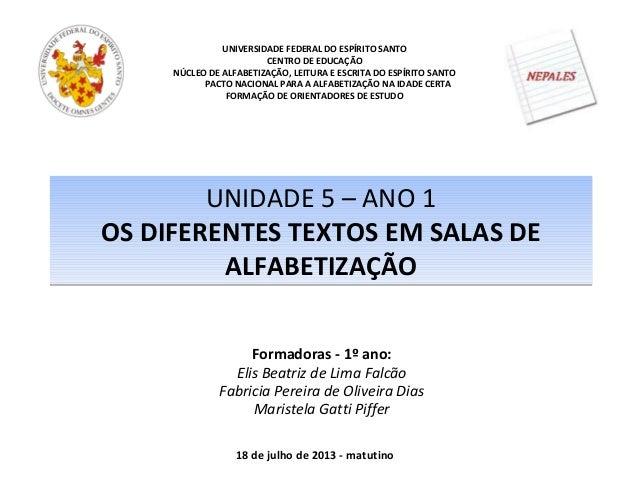 UNIDADE 5 – ANO 1 OS DIFERENTES TEXTOS EM SALAS DE ALFABETIZAÇÃO UNIDADE 5 – ANO 1 OS DIFERENTES TEXTOS EM SALAS DE ALFABE...