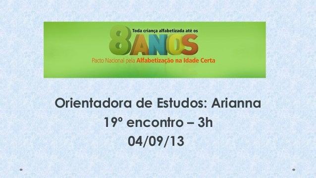 Orientadora de Estudos: Arianna 19º encontro – 3h 04/09/13