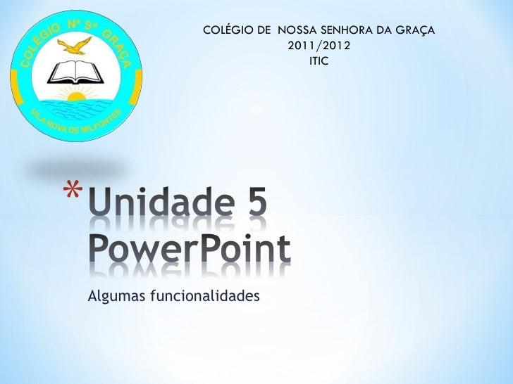 COLÉGIO DE NOSSA SENHORA DA GRAÇA                           2011/2012                              ITICAlgumas funcionalid...