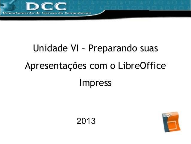 Unidade VI – Preparando suas Apresentações com o LibreOffice Impress  2013
