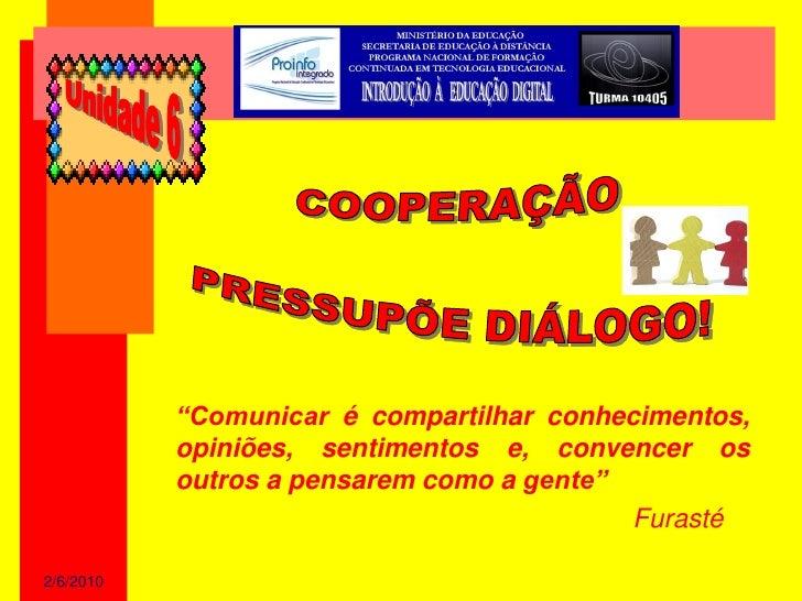 """""""Comunicar é compartilhar conhecimentos,            opiniões, sentimentos e, convencer os            outros a pensarem com..."""