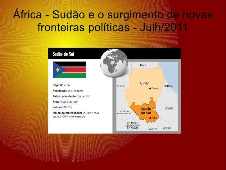 África - Sudão e o surgimento de novas     fronteiras políticas - Julh/2011