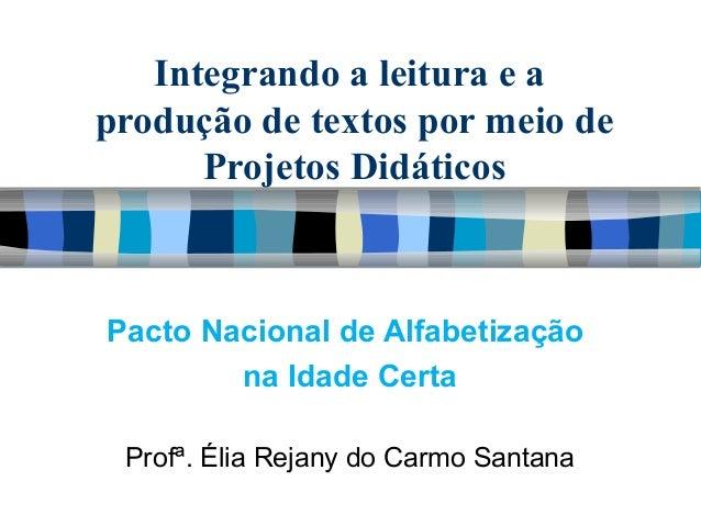 Integrando a leitura e a produção de textos por meio de Projetos Didáticos Pacto Nacional de Alfabetização na Idade Certa ...