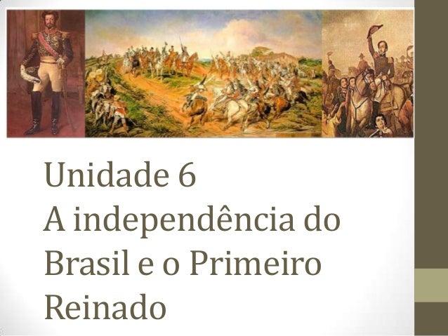 Unidade 6 A independência do Brasil e o Primeiro Reinado