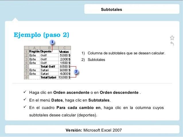 Ejemplo(paso2) Versión: Microsoft Excel 2007 Subtotales 1) Columna de subtotales que se desean calcular. 2) Subtotales ...