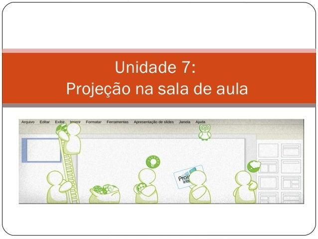 Unidade 7:Projeção na sala de aula