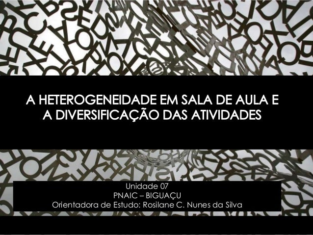 Unidade 07 PNAIC – BIGUAÇU Orientadora de Estudo: Rosilane C. Nunes da Silva