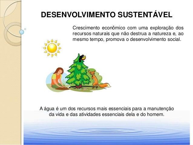 DESENVOLVIMENTO SUSTENTÁVELA água é um dos recursos mais essenciais para a manutençãoda vida e das atividades essenciais d...