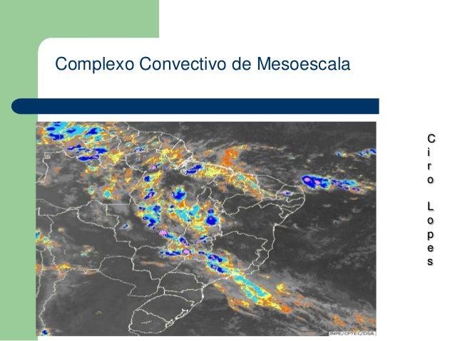 Complexo Convectivo de Mesoescala C i r o L o p e s