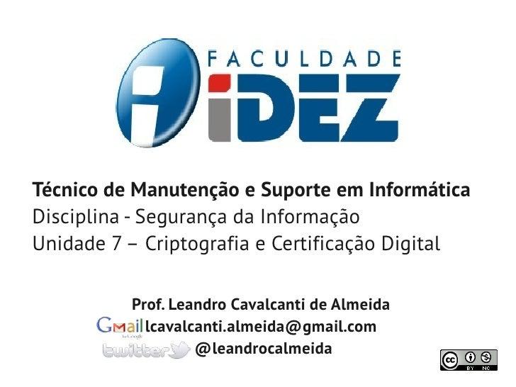 Técnico de Manutenção e Suporte em InformáticaDisciplina - Segurança da InformaçãoUnidade 7 – Criptografia e Certificação ...