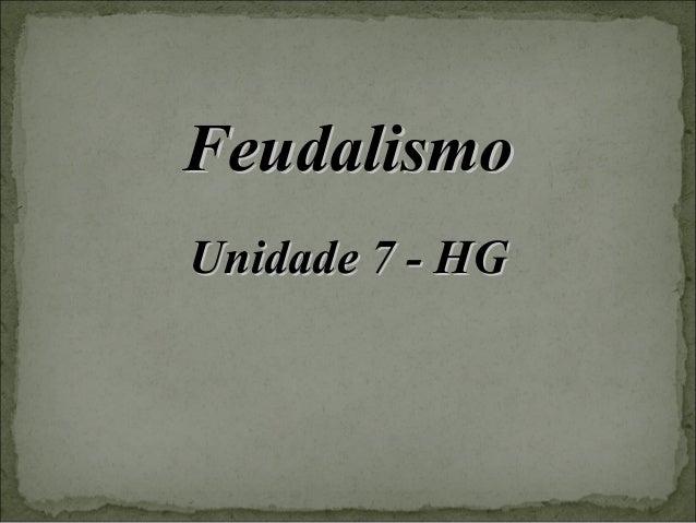 FeudalismoFeudalismo Unidade 7 - HGUnidade 7 - HG