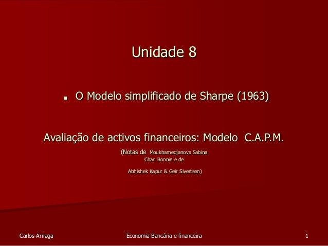 Unidade 8  . O Modelo simplificado de Sharpe (1963)  Avaliação de activos financeiros: Modelo C.A.P.M.  (Notas de Moukhame...