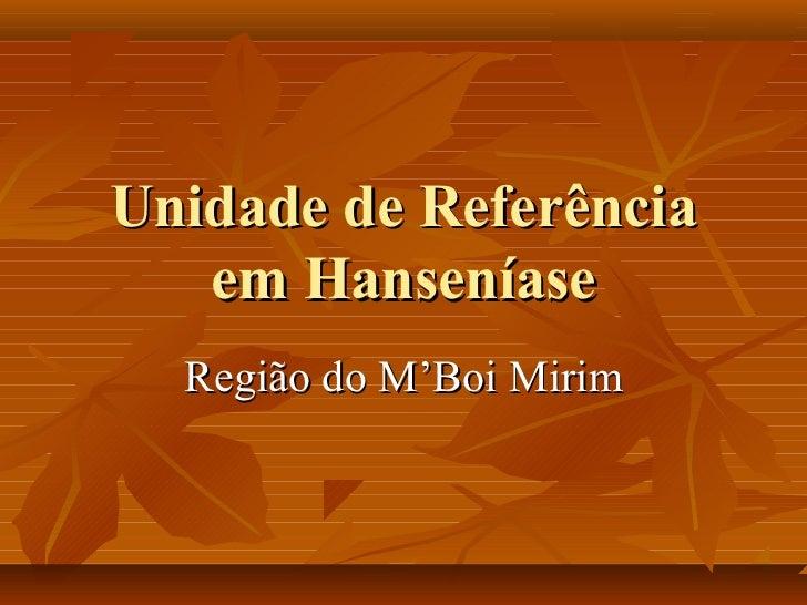 Unidade de Referência   em Hanseníase  Região do M'Boi Mirim