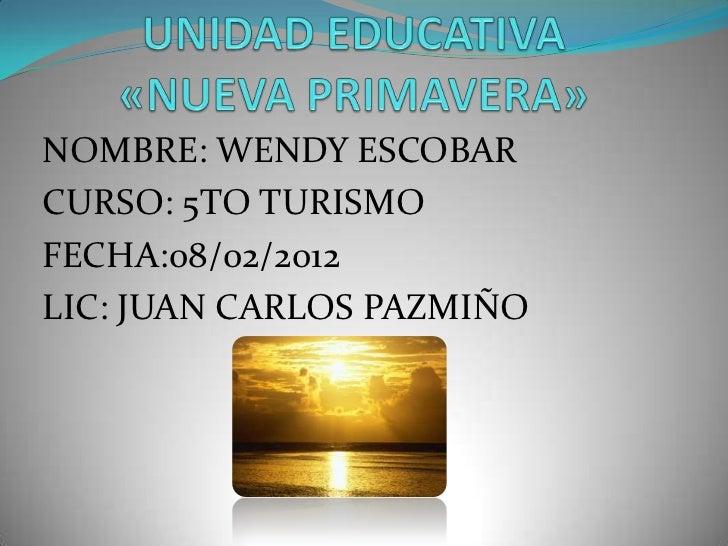 NOMBRE: WENDY ESCOBARCURSO: 5TO TURISMOFECHA:08/02/2012LIC: JUAN CARLOS PAZMIÑO