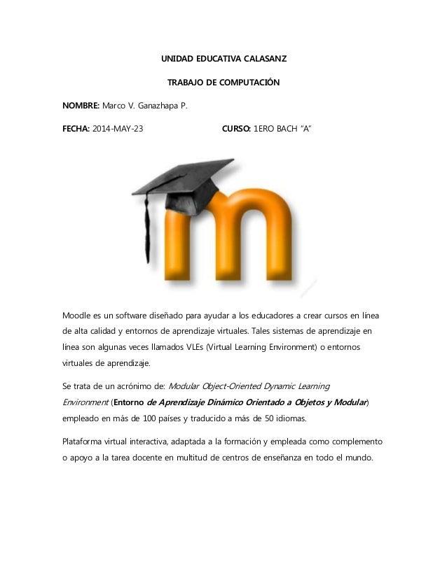 """UNIDAD EDUCATIVA CALASANZ TRABAJO DE COMPUTACIÓN NOMBRE: Marco V. Ganazhapa P. FECHA: 2014-MAY-23 CURSO: 1ERO BACH """"A"""" Moo..."""