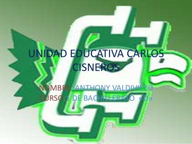 UNIDAD EDUCATIVA CARLOS CISNEROS NOMBRE: ANTHONY VALDIVIEZO CURSO:1 DE BACHILLERATO «D»
