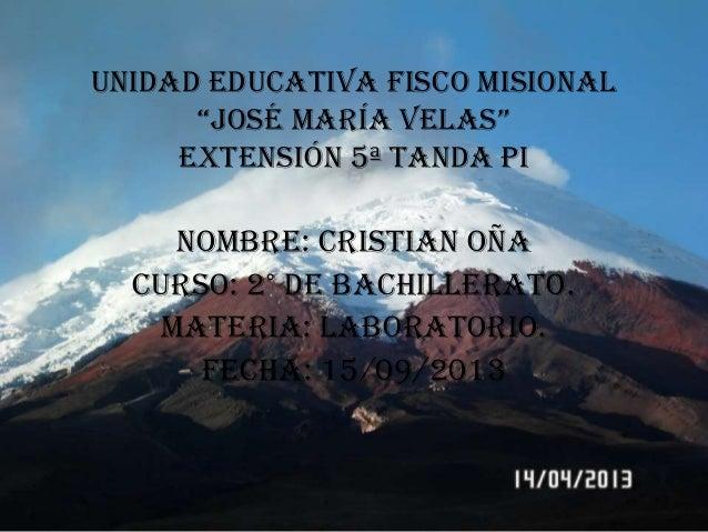 """Unidad educativa fisco misional """"José maría velas"""" extensión 5ª tanda pi Nombre: Cristian Oña Curso: 2° de bachillerato. M..."""