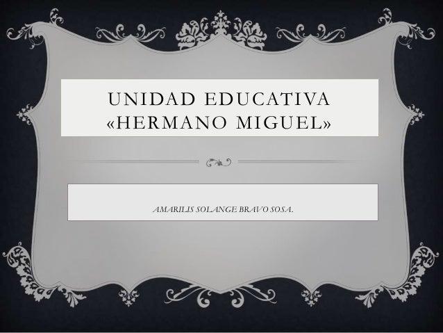 UNIDAD EDUCATIVA «HERMANO MIGUEL» AMARILIS SOLANGE BRAVO SOSA.