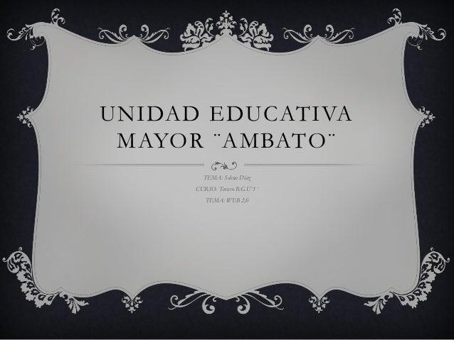 UNIDAD EDUCATIVA MAYOR ¨AMBATO¨ TEMA: Selena Díaz CURSO: Tercero B.G.U¨1¨ TEMA: WEB 2,0