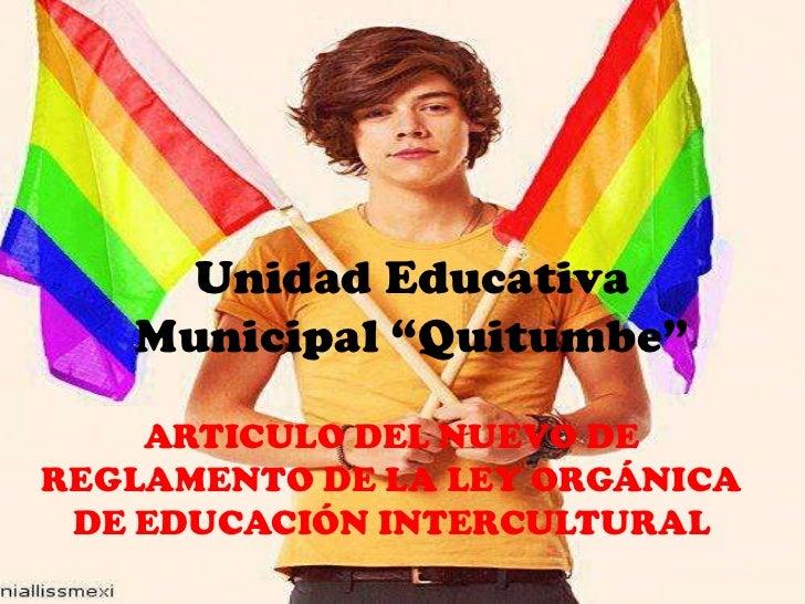 """Unidad Educativa   Municipal """"Quitumbe""""    ARTICULO DEL NUEVO DEREGLAMENTO DE LA LEY ORGÁNICA DE EDUCACIÓN INTERCULTURAL"""
