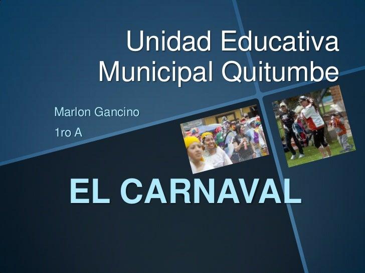 Unidad Educativa        Municipal QuitumbeMarlon Gancino1ro A  EL CARNAVAL