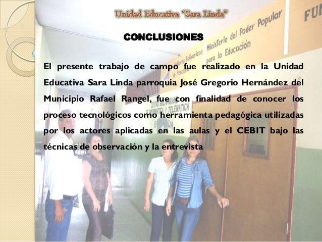 CONCLUSIONES El presente trabajo de campo fue realizado en la Unidad Educativa Sara Linda parroquia José Gregorio Hernánde...