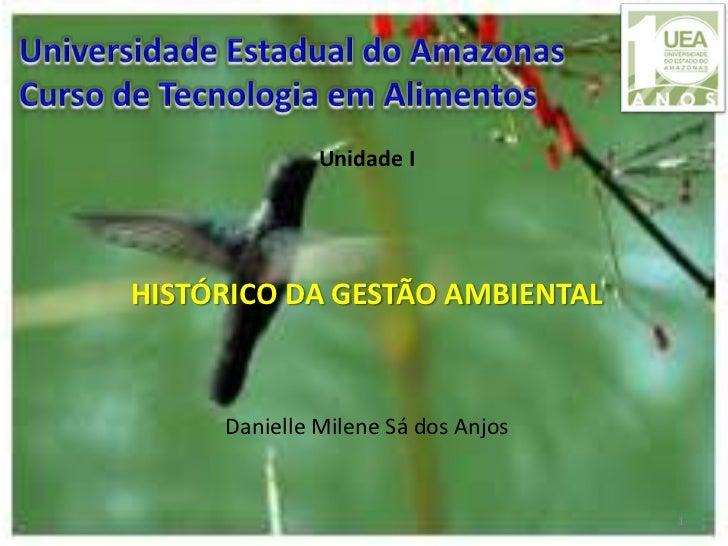 Unidade IHISTÓRICO DA GESTÃO AMBIENTAL     Danielle Milene Sá dos Anjos                                    1