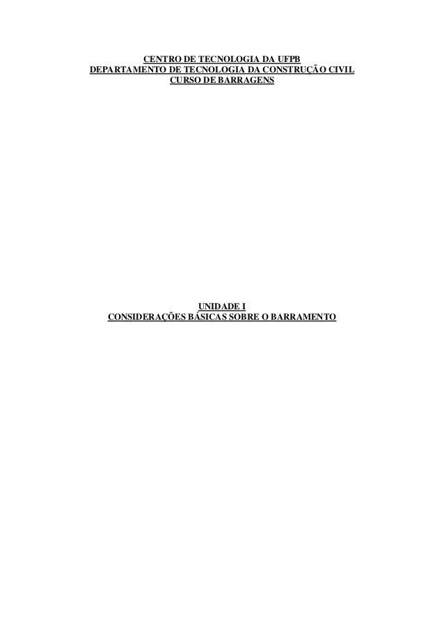 CENTRO DE TECNOLOGIA DA UFPB DEPARTAMENTO DE TECNOLOGIA DA CONSTRUÇÃO CIVIL CURSO DE BARRAGENS UNIDADE I CONSIDERAÇÕES BÁS...